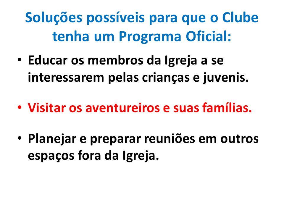 Soluções possíveis para que o Clube tenha um Programa Oficial: Educar os membros da Igreja a se interessarem pelas crianças e juvenis.