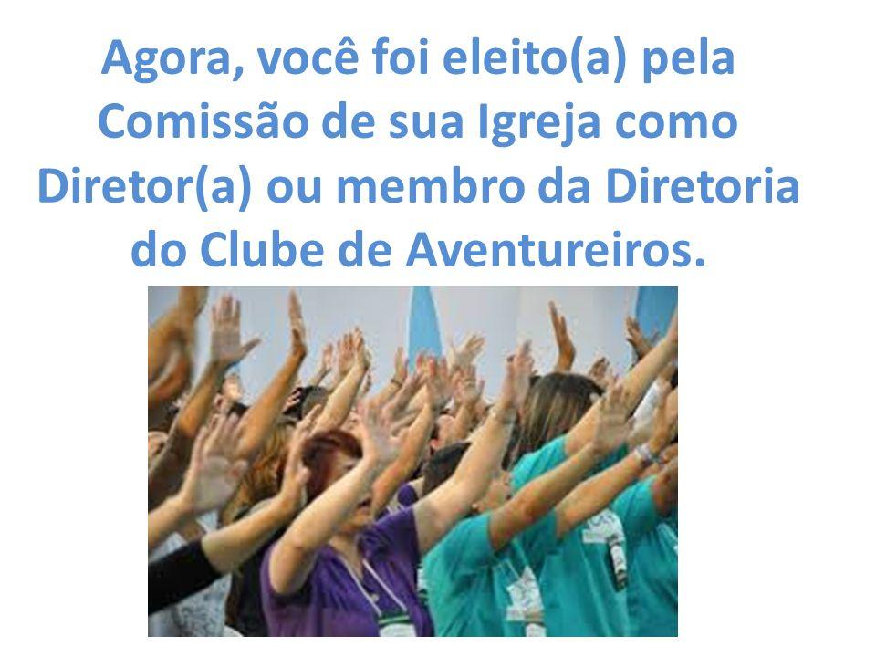 Agora, você foi eleito(a) pela Comissão de sua Igreja como Diretor(a) ou membro da Diretoria do Clube de Aventureiros.