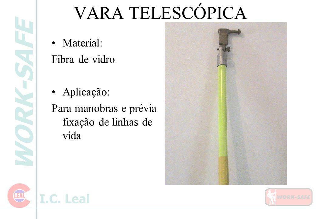 WORK-SAFE I.C. Leal VARA TELESCÓPICA Material: Fibra de vidro Aplicação: Para manobras e prévia fixação de linhas de vida