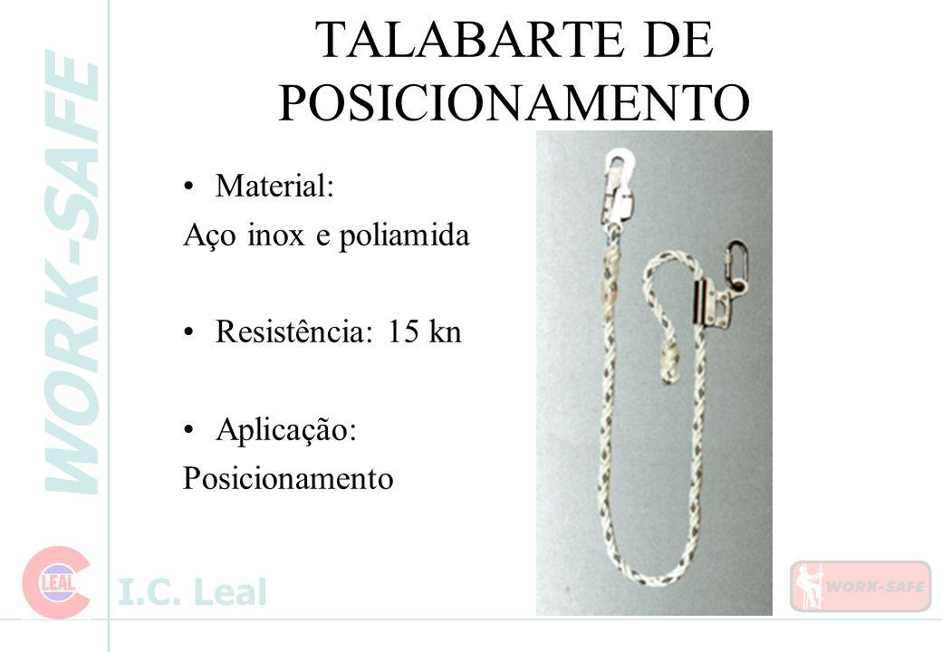 WORK-SAFE I.C. Leal TALABARTE DE POSICIONAMENTO Material: Aço inox e poliamida Resistência: 15 kn Aplicação: Posicionamento