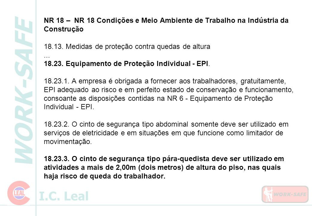 WORK-SAFE I.C. Leal NR 18 – NR 18 Condições e Meio Ambiente de Trabalho na Indústria da Construção 18.13. Medidas de proteção contra quedas de altura.