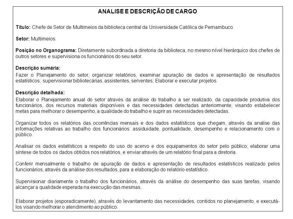 ANALISE E DESCRIÇÃO DE CARGO Título: Chefe de Setor de Multimeios da biblioteca central da Universidade Católica de Pernambuco. Setor: Multimeios. Pos