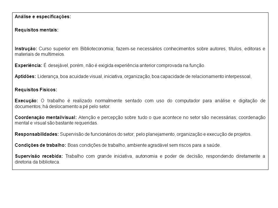 Análise e especificações: Requisitos mentais: Instrução: Curso superior em Biblioteconomia; fazem-se necessários conhecimentos sobre autores, títulos,