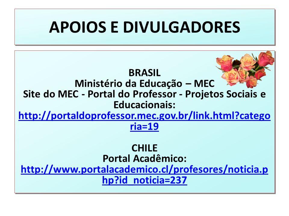 APOIOS E DIVULGADORES BRASIL Ministério da Educação – MEC Site do MEC - Portal do Professor - Projetos Sociais e Educacionais: http://portaldoprofesso