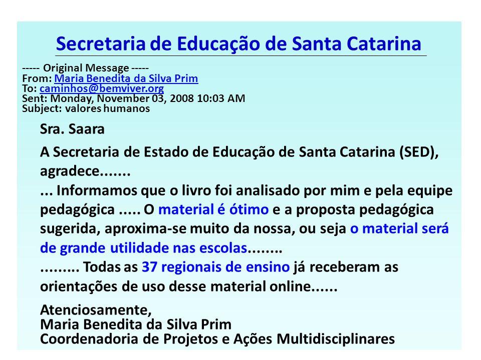 Secretaria de Educação de Santa Catarina ----- Original Message ----- From: Maria Benedita da Silva PrimMaria Benedita da Silva Prim To: caminhos@bemv