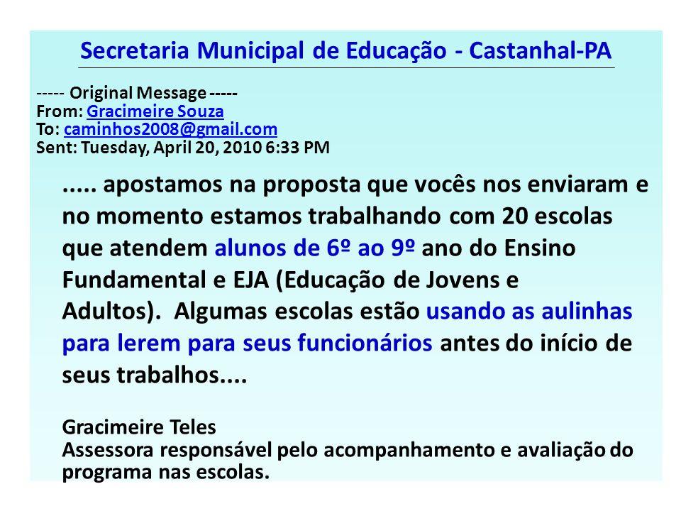 Secretaria Municipal de Educação - Castanhal-PA ----- Original Message ----- From: Gracimeire SouzaGracimeire Souza To: caminhos2008@gmail.comcaminhos
