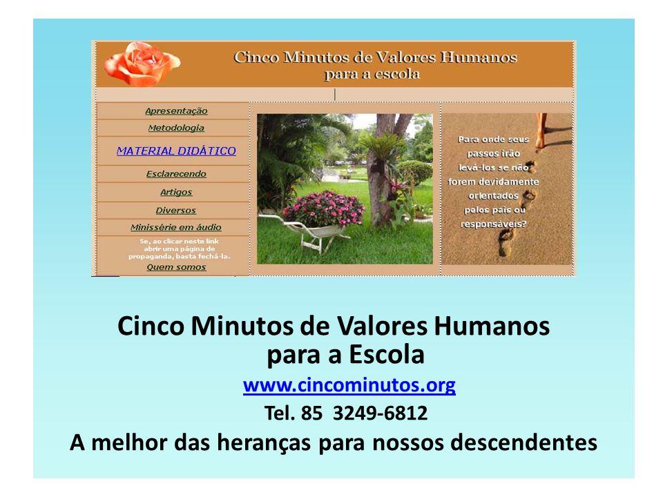 Cinco Minutos de Valores Humanos para a Escola www.cincominutos.org www.cincominutos.org Tel. 85 3249-6812 A melhor das heranças para nossos descenden