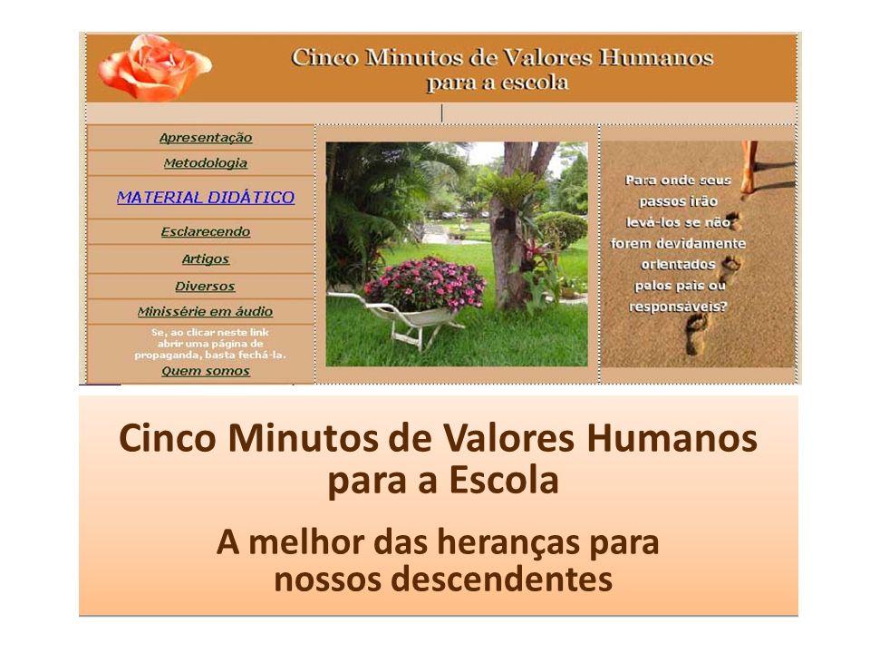Cinco Minutos de Valores Humanos para a Escola A melhor das heranças para nossos descendentes Cinco Minutos de Valores Humanos para a Escola A melhor