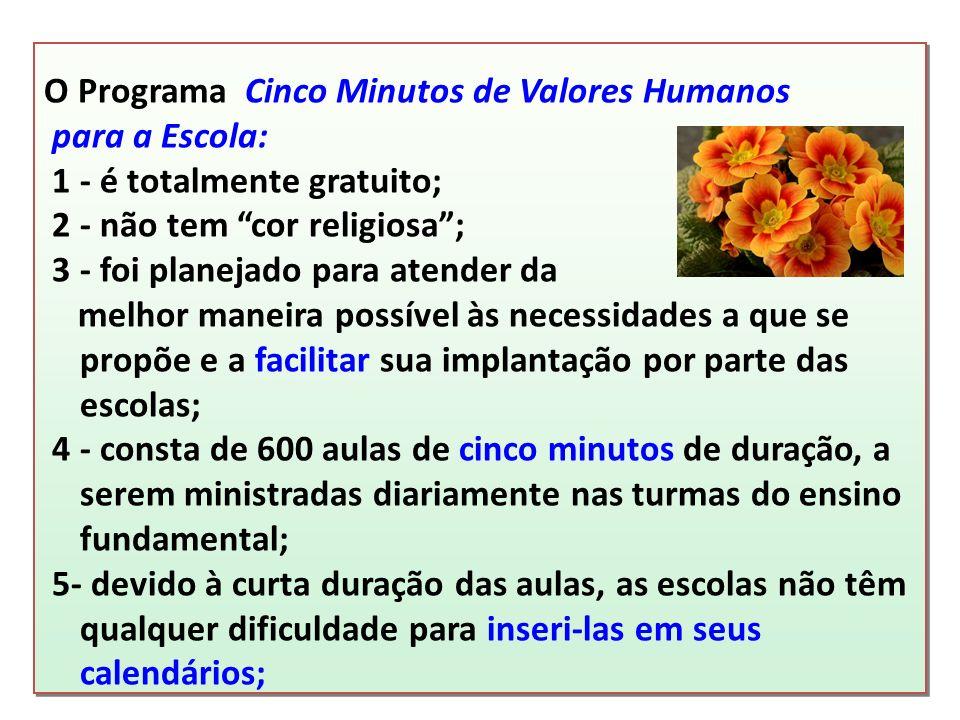 O Programa Cinco Minutos de Valores Humanos para a Escola: 1 - é totalmente gratuito; 2 - não tem cor religiosa; 3 - foi planejado para atender da mel