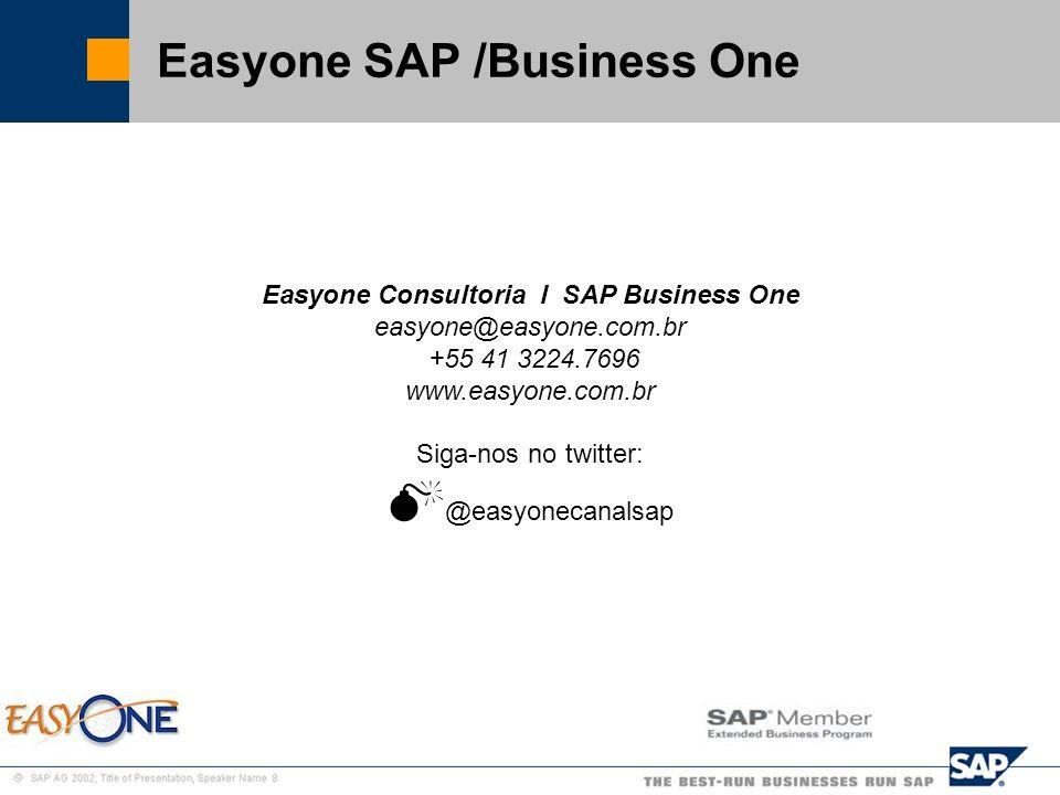 SAP Brazil – SMB Team Easyone SAP /Business One Easyone Consultoria l SAP Business One easyone@easyone.com.br +55 41 3224.7696 www.easyone.com.br Siga