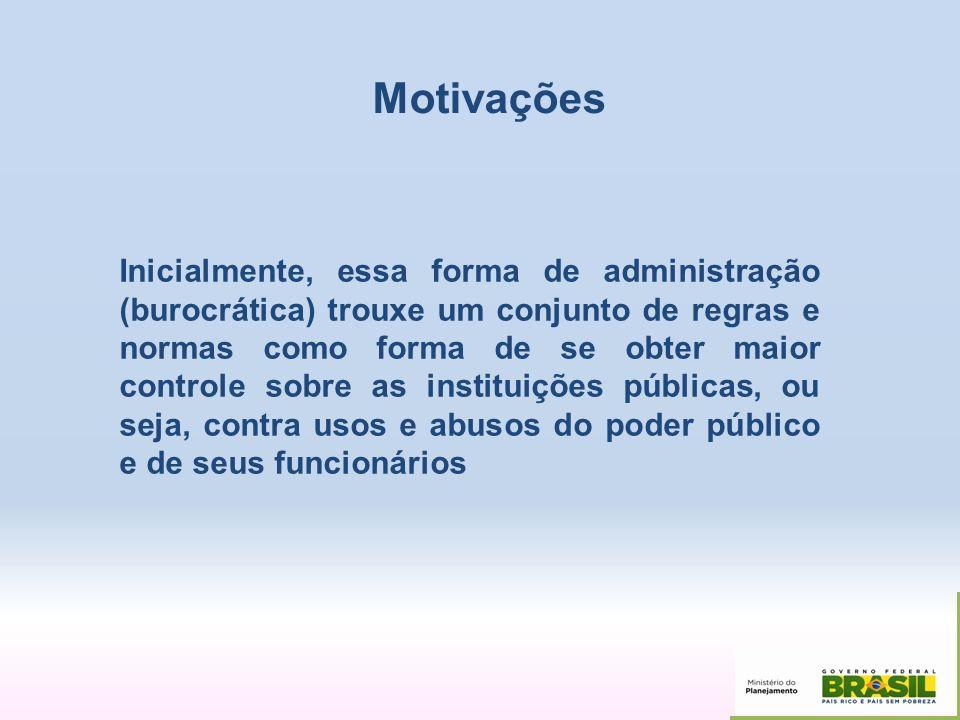 Motivações Inicialmente, essa forma de administração (burocrática) trouxe um conjunto de regras e normas como forma de se obter maior controle sobre a