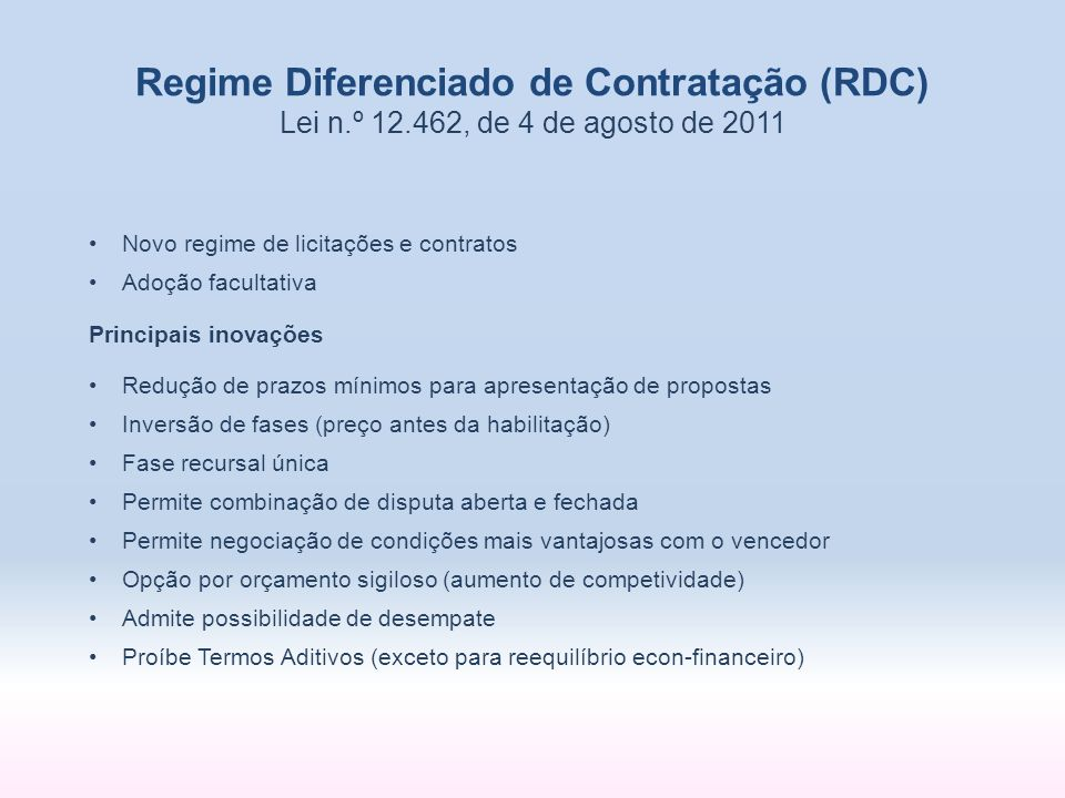 Regime Diferenciado de Contratação (RDC) Lei n.º 12.462, de 4 de agosto de 2011 Novo regime de licitações e contratos Adoção facultativa Principais in