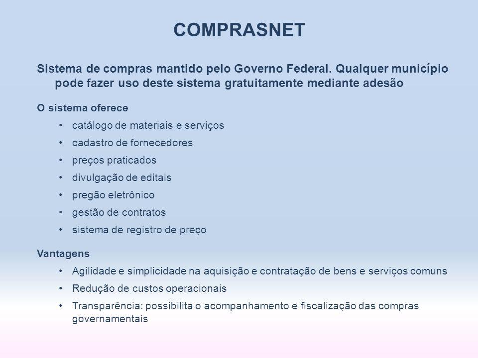 COMPRASNET Sistema de compras mantido pelo Governo Federal. Qualquer município pode fazer uso deste sistema gratuitamente mediante adesão O sistema of