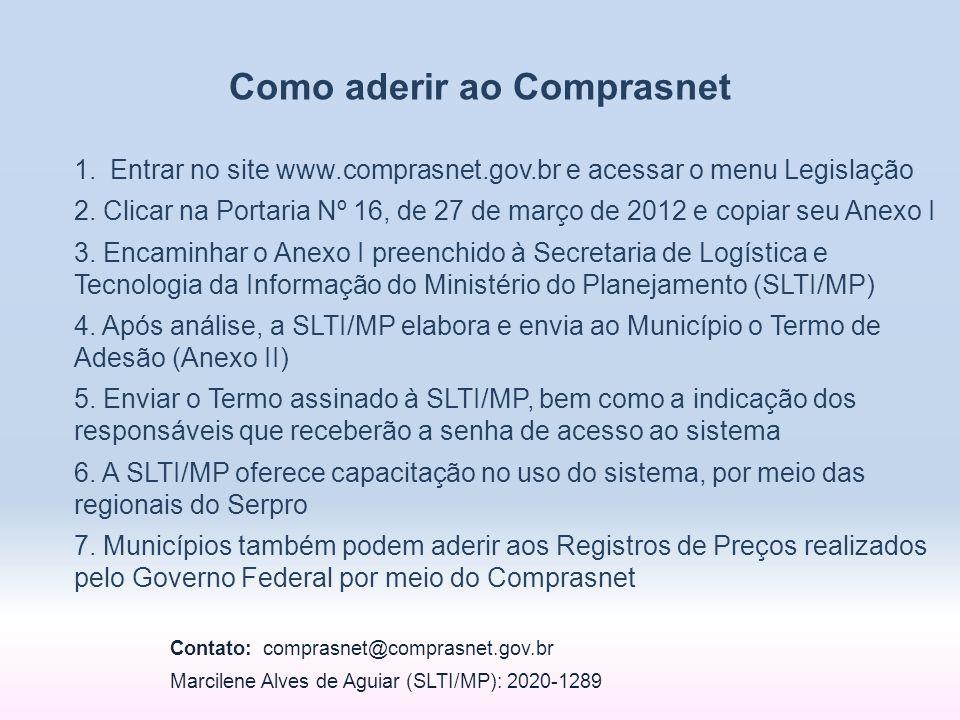 1.Entrar no site www.comprasnet.gov.br e acessar o menu Legislação 2. Clicar na Portaria Nº 16, de 27 de março de 2012 e copiar seu Anexo I 3. Encamin