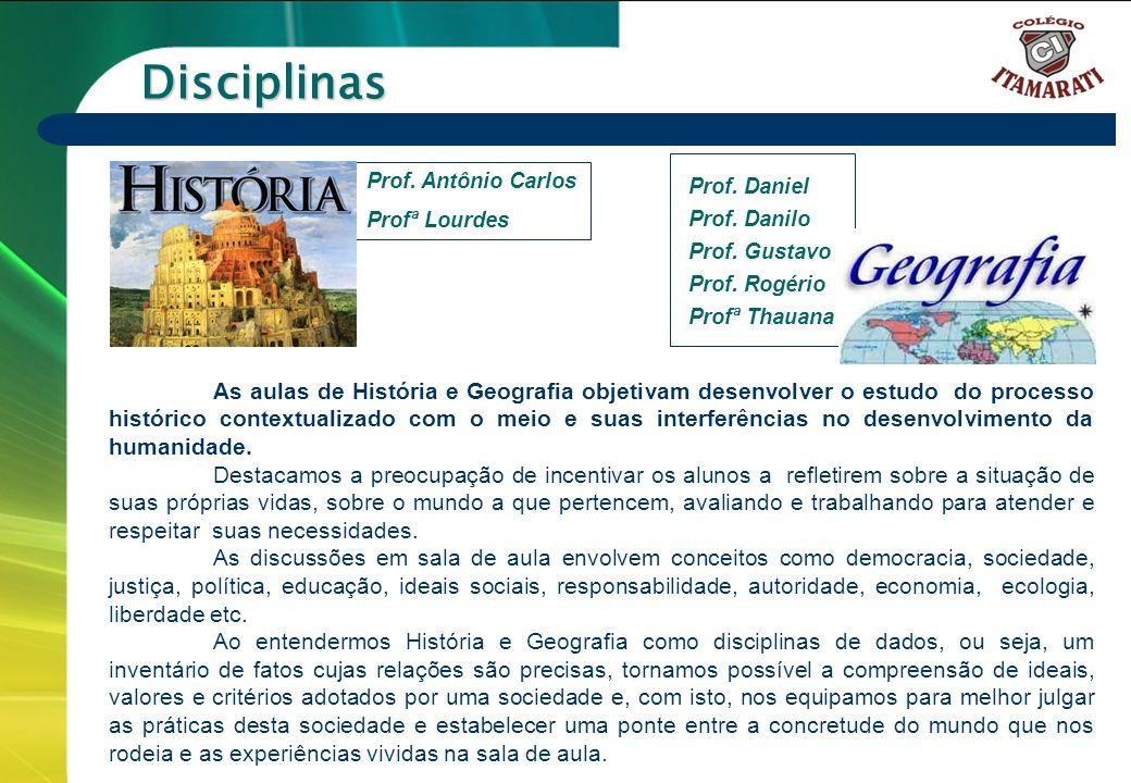 6º a 9º ANOS Disciplinas As aulas de História e Geografia objetivam desenvolver o estudo do processo histórico contextualizado com o meio e suas inter
