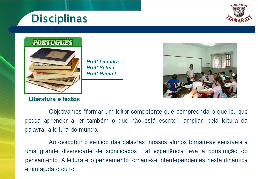 6º a 9º ANOS Disciplinas Profª Lismara Profª Selma Profª Raquel Literatura e textos Literatura e textos Objetivamos formar um leitor competente que co