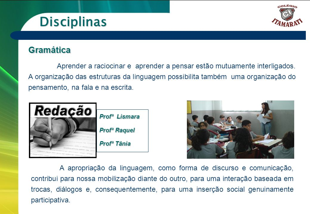 6º a 9º ANOS Disciplinas Gramática Aprender a raciocinar e aprender a pensar estão mutuamente interligados. A organização das estruturas da linguagem