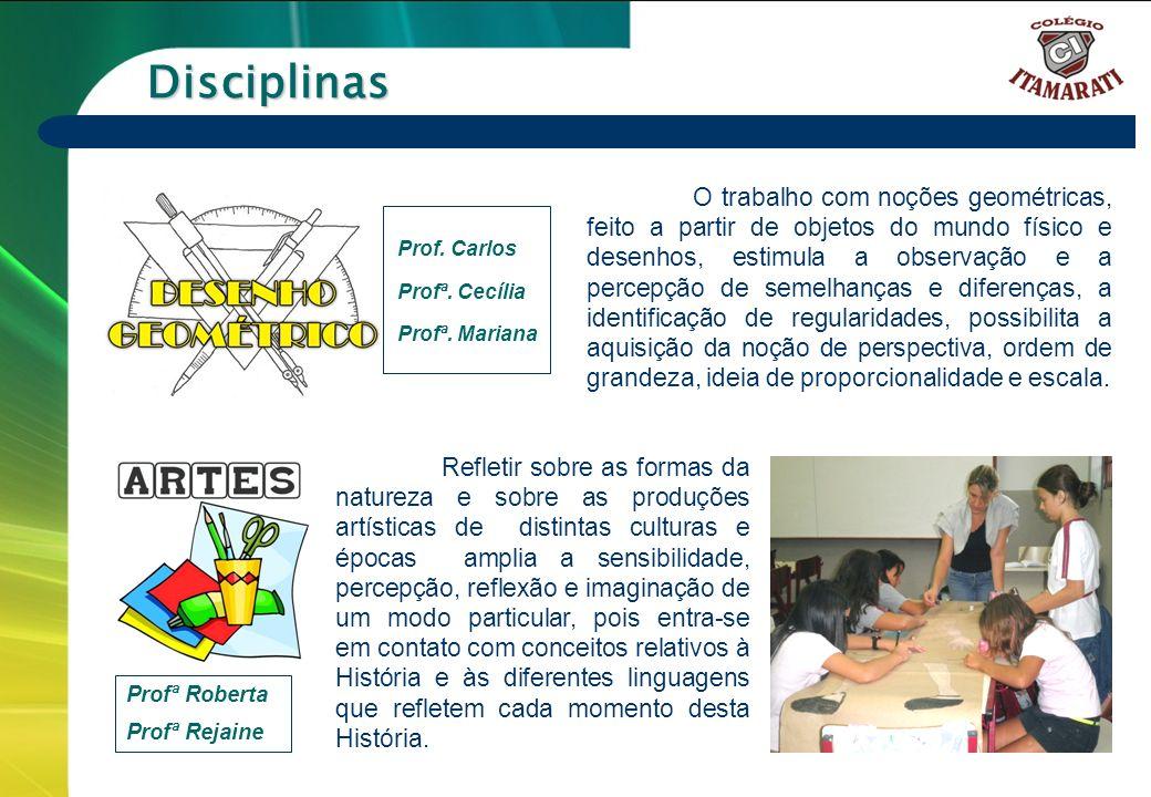 6º a 9º ANOS Disciplinas O trabalho com noções geométricas, feito a partir de objetos do mundo físico e desenhos, estimula a observação e a percepção