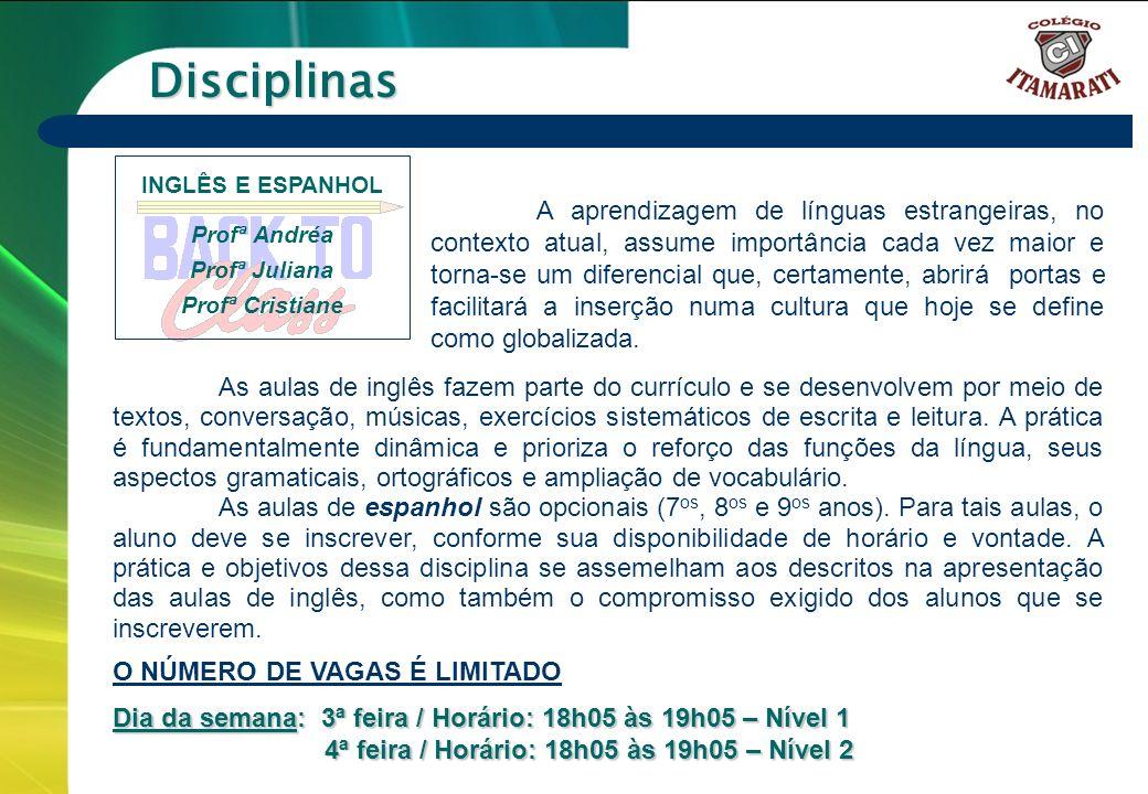 6º a 9º ANOS Disciplinas As aulas de inglês fazem parte do currículo e se desenvolvem por meio de textos, conversação, músicas, exercícios sistemático