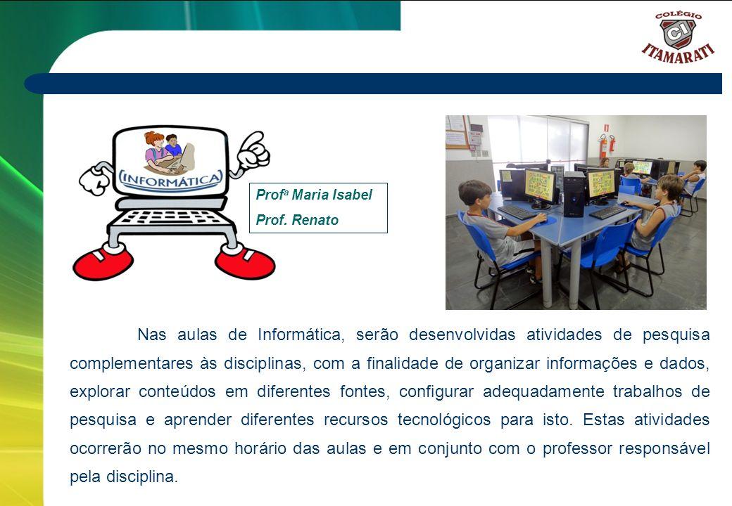 6º a 9º ANOS Nas aulas de Informática, serão desenvolvidas atividades de pesquisa complementares às disciplinas, com a finalidade de organizar informa
