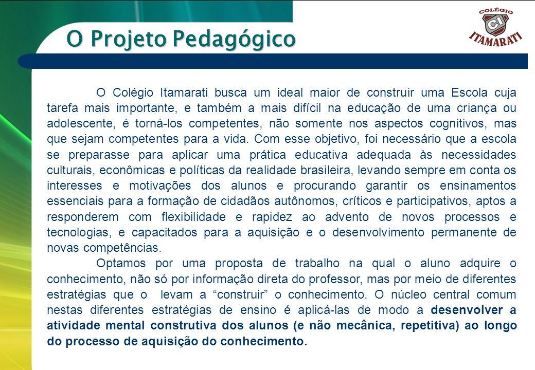 6º a 9º ANOS O Projeto Pedagógico O Colégio Itamarati busca um ideal maior de construir uma Escola cuja tarefa mais importante, e também a mais difíci