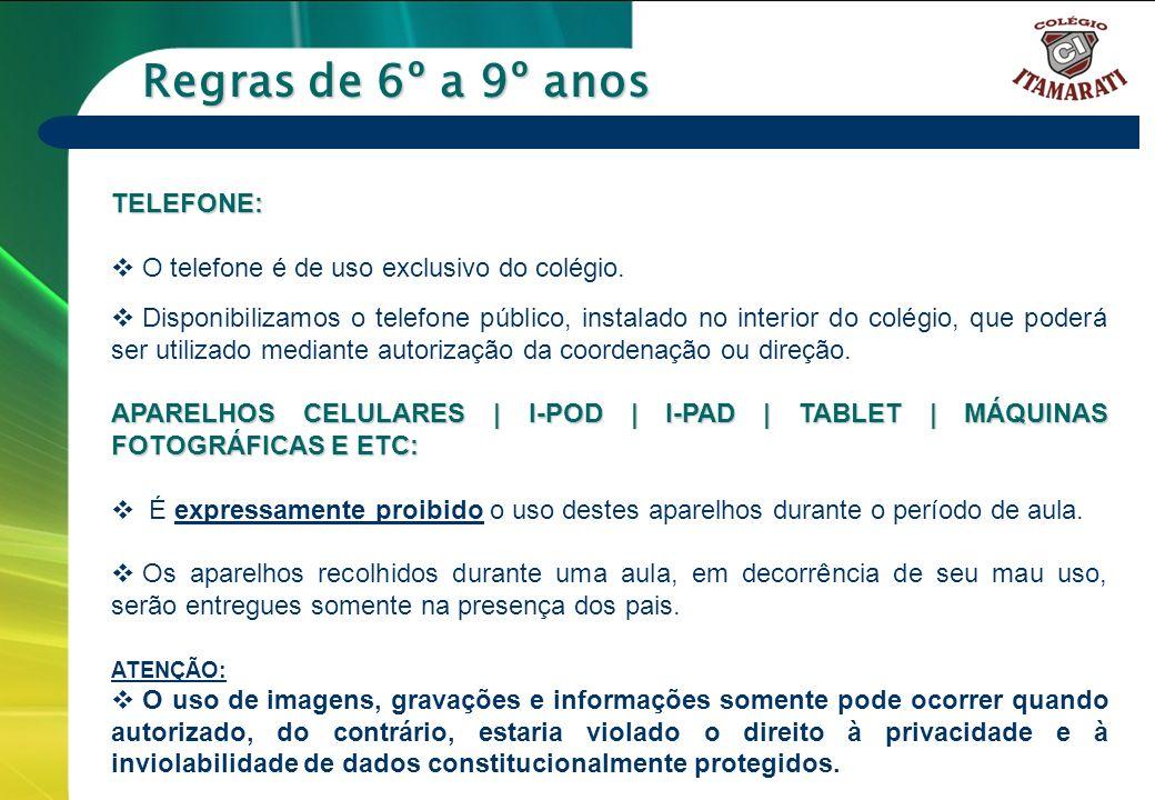6º a 9º ANOS Regras de 6º a 9º anos TELEFONE: O telefone é de uso exclusivo do colégio. Disponibilizamos o telefone público, instalado no interior do