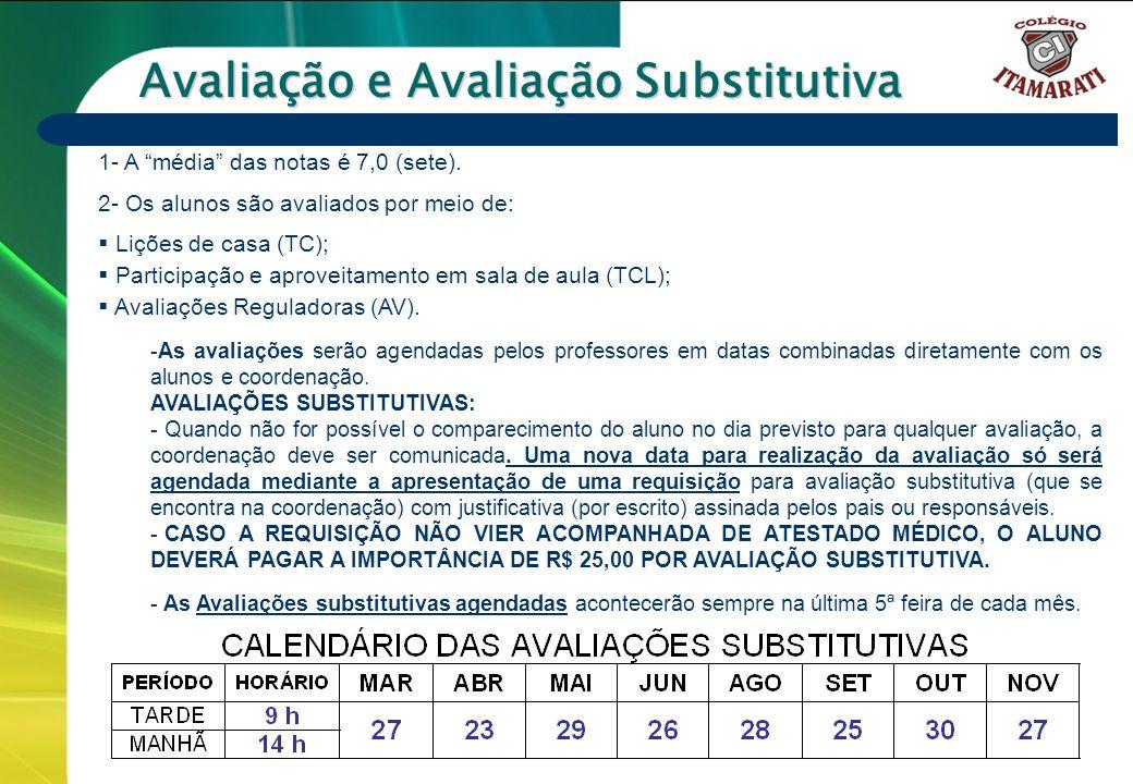 6º a 9º ANOS Avaliação e Avaliação Substitutiva 1- A média das notas é 7,0 (sete). 2- Os alunos são avaliados por meio de: Lições de casa (TC); Partic