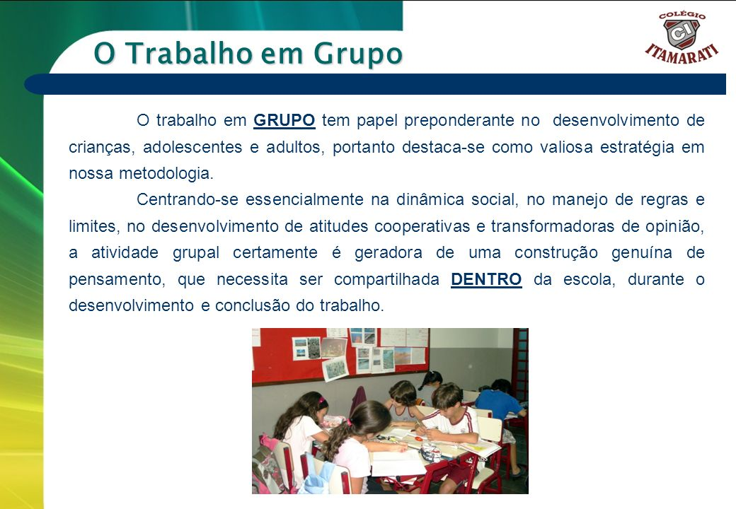 6º a 9º ANOS O Trabalho em Grupo O trabalho em GRUPO tem papel preponderante no desenvolvimento de crianças, adolescentes e adultos, portanto destaca-