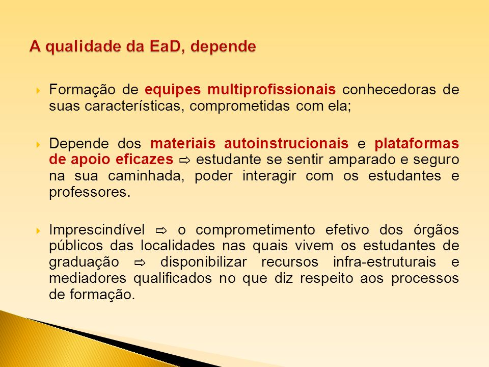 Formação de equipes multiprofissionais conhecedoras de suas características, comprometidas com ela; Depende dos materiais autoinstrucionais e platafor