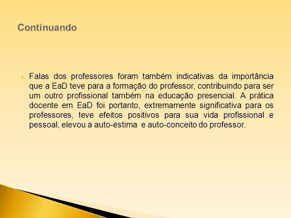 Falas dos professores foram também indicativas da importância que a EaD teve para a formação do professor, contribuindo para ser um outro profissional