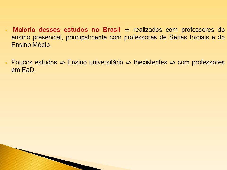 Maioria desses estudos no Brasil realizados com professores do ensino presencial, principalmente com professores de Séries Iniciais e do Ensino Médio.