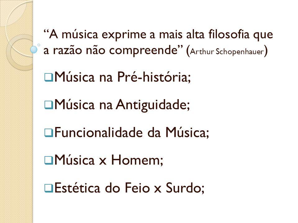 A música exprime a mais alta filosofia que a razão não compreende ( Arthur Schopenhauer ) Música na Pré-história; Música na Antiguidade; Funcionalidad