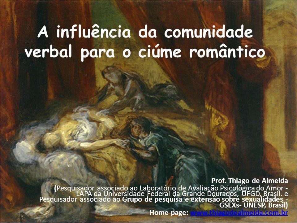 A influência da comunidade verbal para o ciúme romântico Prof. Thiago de Almeida (Pesquisador associado ao Laboratório de Avaliação Psicológica do Amo