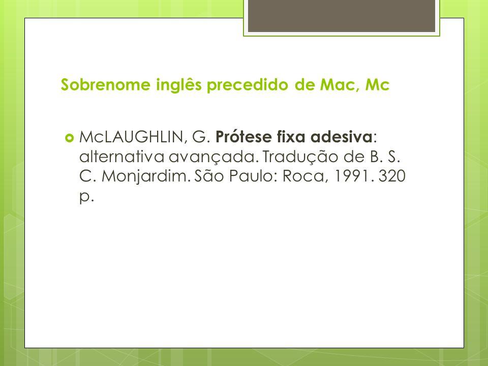 Sobrenome inglês precedido de Mac, Mc McLAUGHLIN, G. Prótese fixa adesiva : alternativa avançada. Tradução de B. S. C. Monjardim. São Paulo: Roca, 199