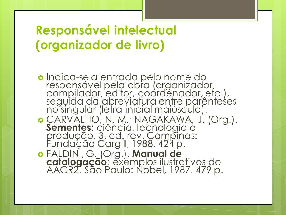 Responsável intelectual (organizador de livro) Indica-se a entrada pelo nome do responsável pela obra (organizador, compilador, editor, coordenador, e