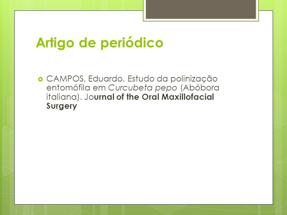 Artigo de periódico CAMPOS, Eduardo. Estudo da polinização entomófila em Curcubeta pepo (Abóbora italiana). Jo urnal of the Oral Maxillofacial Surgery