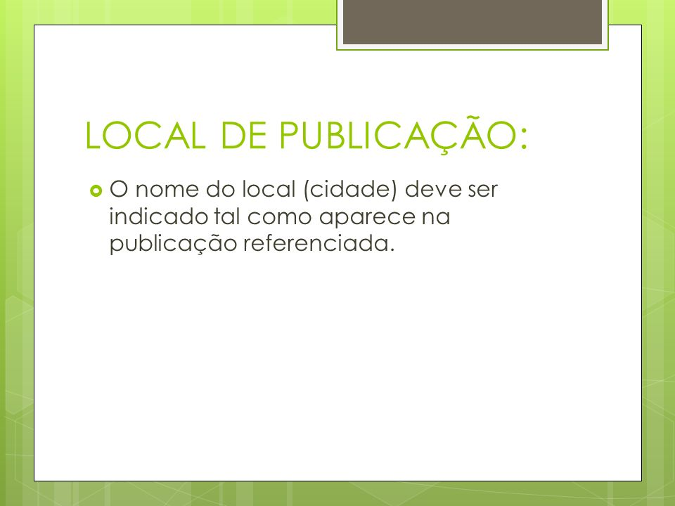 LOCAL DE PUBLICAÇÃO: O nome do local (cidade) deve ser indicado tal como aparece na publicação referenciada.