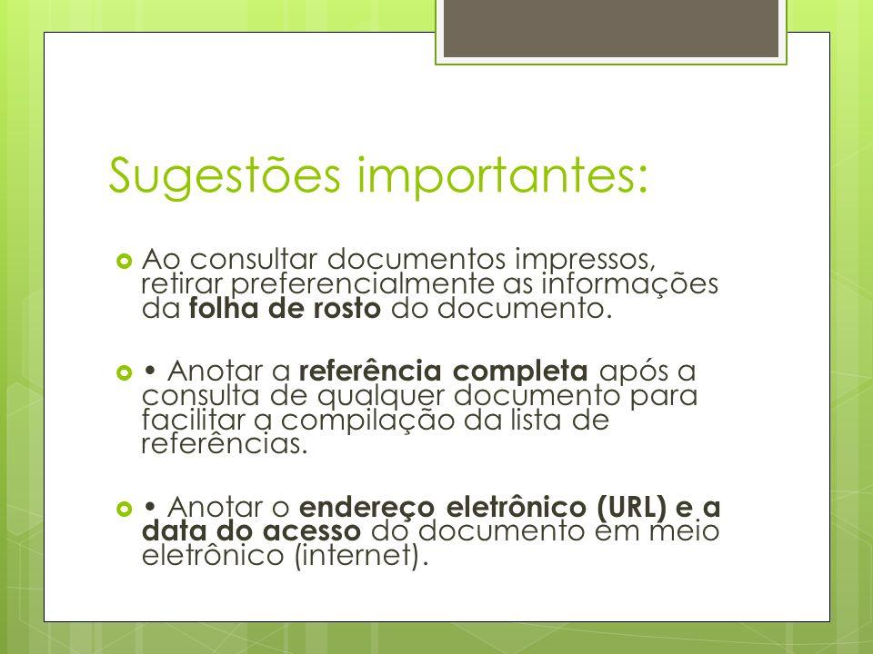 Sugestões importantes: Ao consultar documentos impressos, retirar preferencialmente as informações da folha de rosto do documento. Anotar a referência
