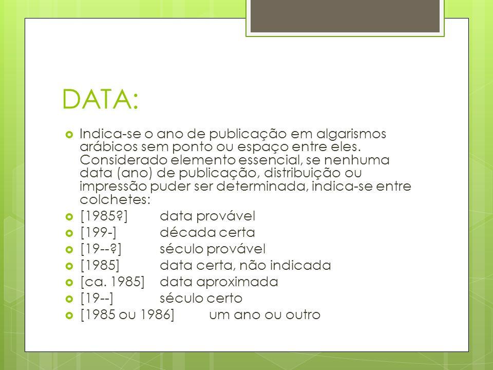DATA: Indica-se o ano de publicação em algarismos arábicos sem ponto ou espaço entre eles. Considerado elemento essencial, se nenhuma data (ano) de pu