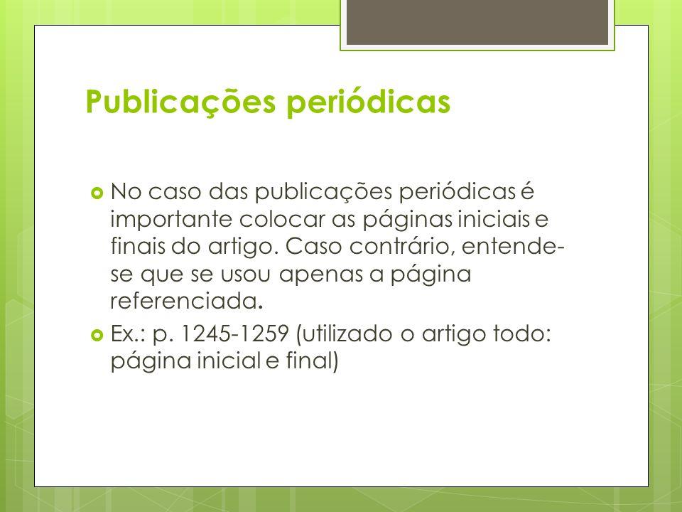 Publicações periódicas No caso das publicações periódicas é importante colocar as páginas iniciais e finais do artigo. Caso contrário, entende- se que