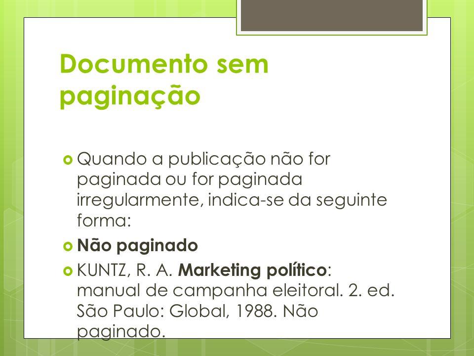 Documento sem paginação Quando a publicação não for paginada ou for paginada irregularmente, indica-se da seguinte forma: Não paginado KUNTZ, R. A. Ma