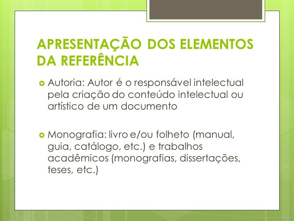 APRESENTAÇÃO DOS ELEMENTOS DA REFERÊNCIA Autoria: Autor é o responsável intelectual pela criação do conteúdo intelectual ou artístico de um documento