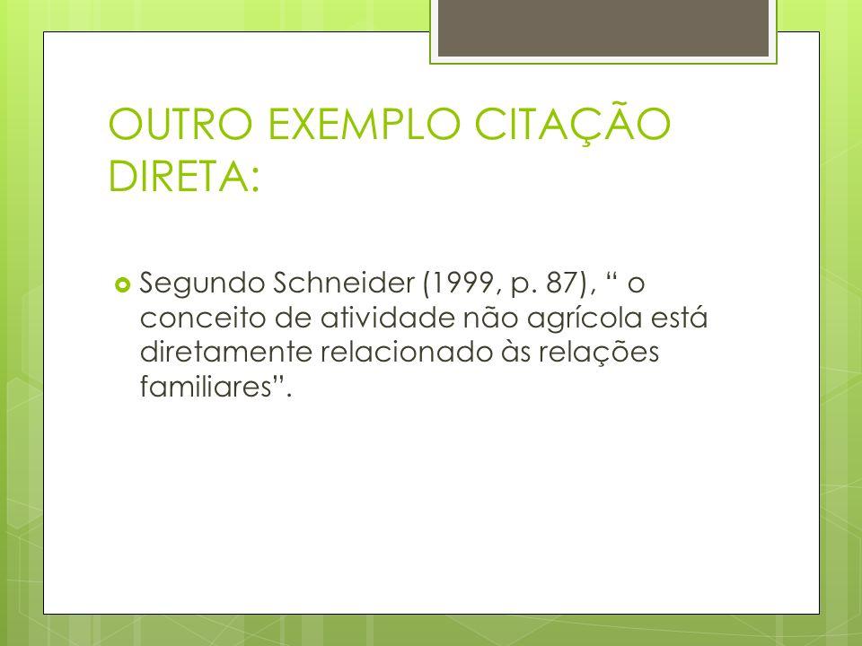 OUTRO EXEMPLO CITAÇÃO DIRETA: Segundo Schneider (1999, p. 87), o conceito de atividade não agrícola está diretamente relacionado às relações familiare