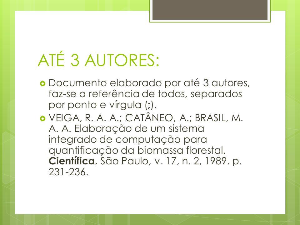 ATÉ 3 AUTORES: Documento elaborado por até 3 autores, faz-se a referência de todos, separados por ponto e vírgula ( ; ). VEIGA, R. A. A.; CATÂNEO, A.;