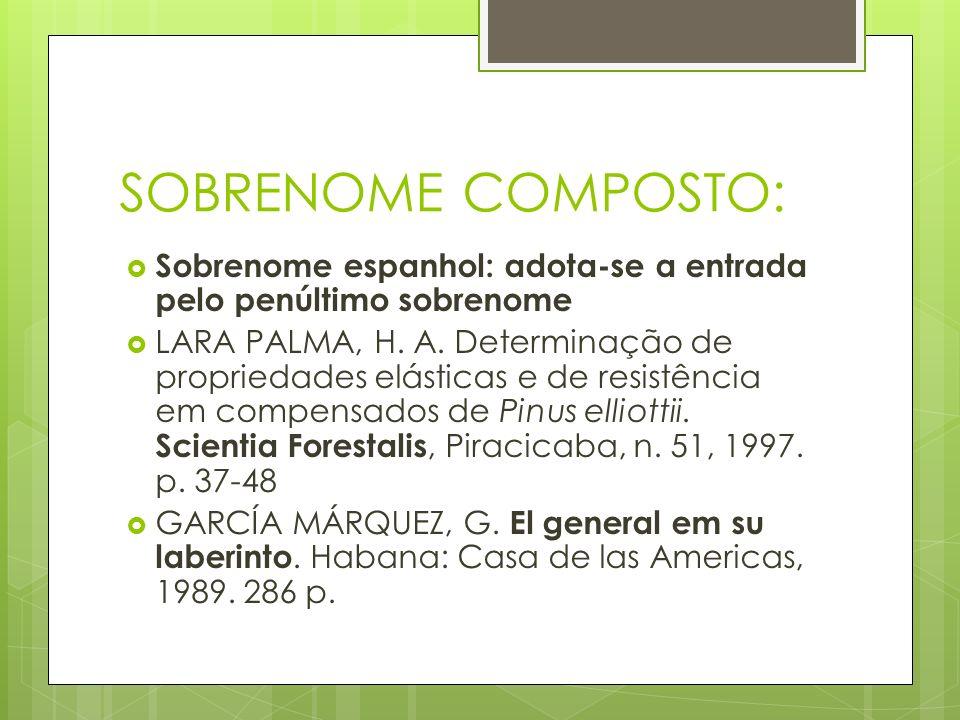 SOBRENOME COMPOSTO: Sobrenome espanhol: adota-se a entrada pelo penúltimo sobrenome LARA PALMA, H. A. Determinação de propriedades elásticas e de resi