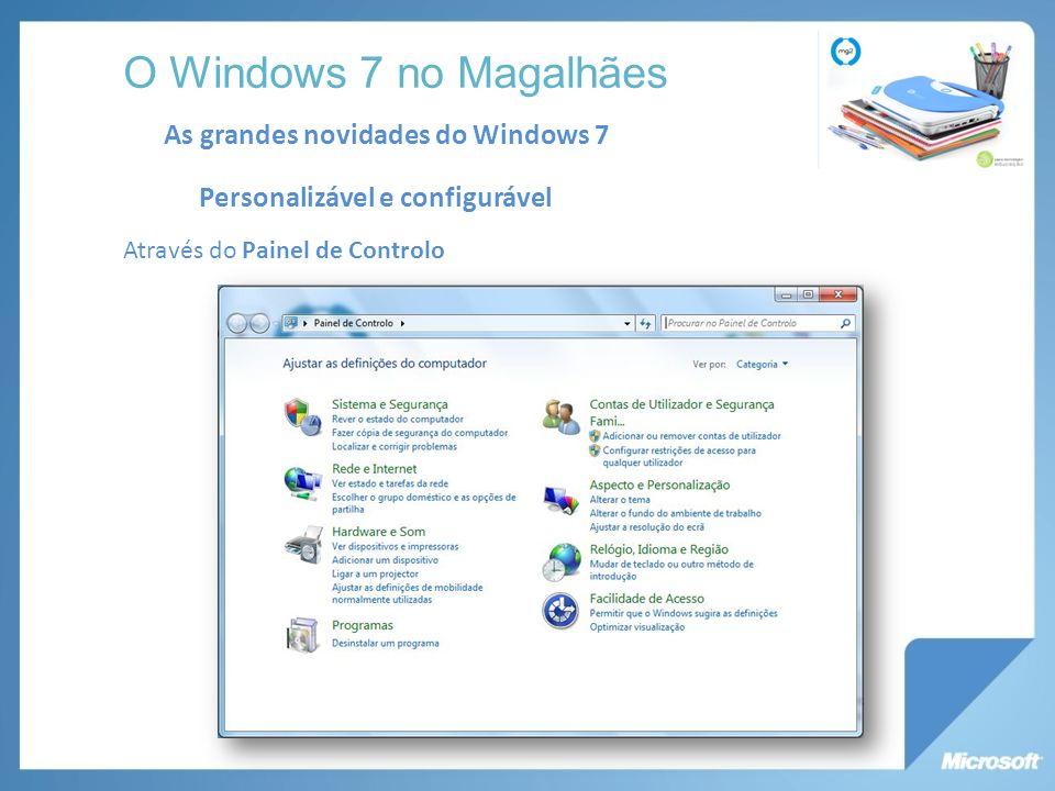 As grandes novidades do Windows 7 Personalizável e configurável Através do Painel de Controlo O Windows 7 no Magalhães
