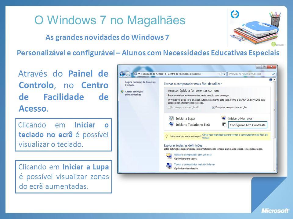 As grandes novidades do Windows 7 Personalizável e configurável – Alunos com Necessidades Educativas Especiais Através do Painel de Controlo, no Centro de Facilidade de Acesso.
