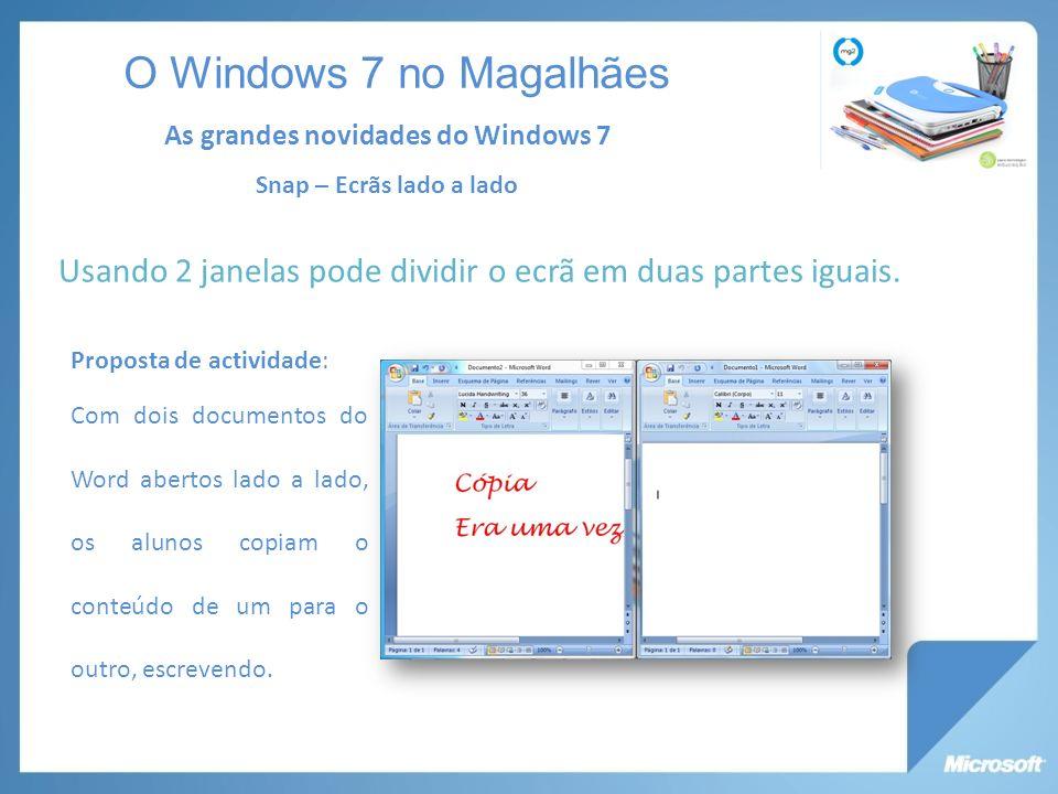 Snap – Ecrãs lado a lado Usando 2 janelas pode dividir o ecrã em duas partes iguais.