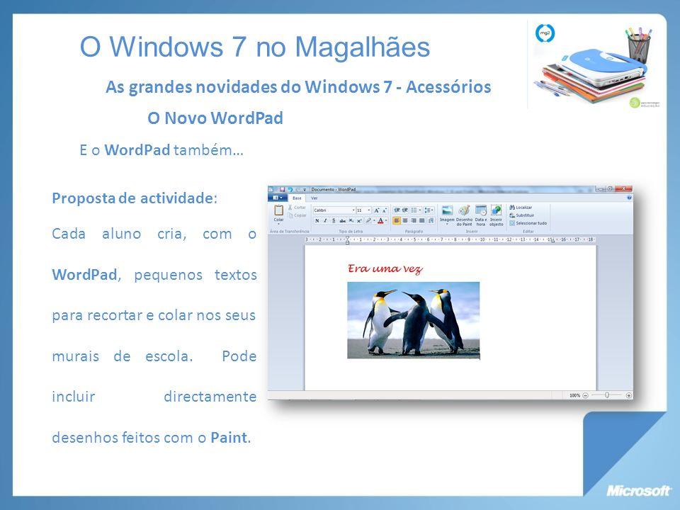 O Novo WordPad E o WordPad também… As grandes novidades do Windows 7 - Acessórios O Windows 7 no Magalhães Proposta de actividade: Cada aluno cria, com o WordPad, pequenos textos para recortar e colar nos seus murais de escola.