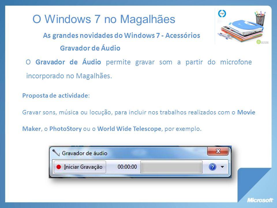 O Windows 7 no Magalhães Gravador de Áudio O Gravador de Áudio permite gravar som a partir do microfone incorporado no Magalhães.